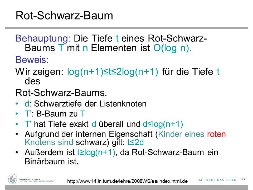 77 Rot-Schwarz-Baum Behauptung: Die Tiefe t eines Rot-Schwarz- Baums T mit n Elementen ist O(log n).