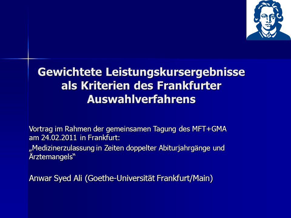 Gewichtete Leistungskursergebnisse als Kriterien des Frankfurter Auswahlverfahrens Vortrag im Rahmen der gemeinsamen Tagung des MFT+GMA am 24.02.2011