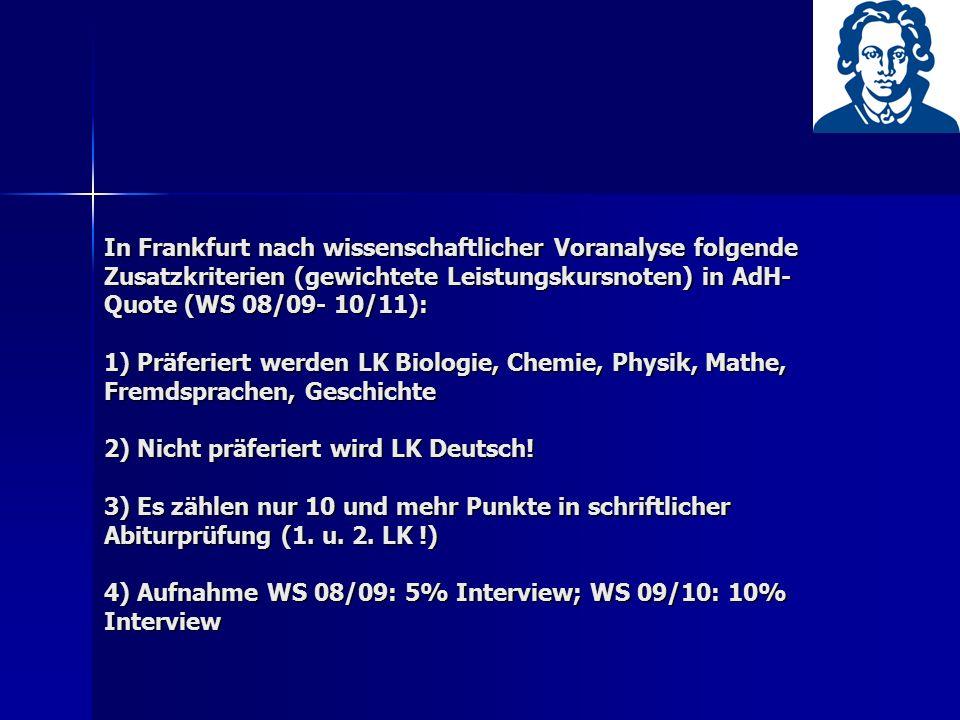 In Frankfurt nach wissenschaftlicher Voranalyse folgende Zusatzkriterien (gewichtete Leistungskursnoten) in AdH- Quote (WS 08/09- 10/11): 1) Präferier