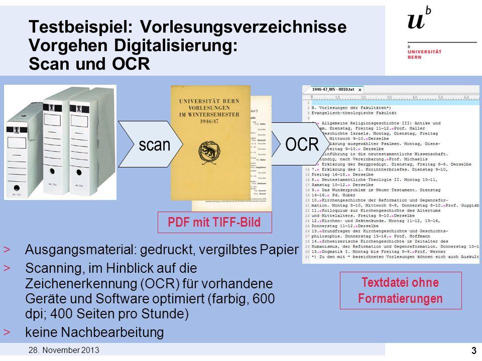 OCR Testbeispiel: Vorlesungsverzeichnisse Vorgehen Digitalisierung: Scan und OCR 28. November 2013 3 >Ausgangsmaterial: gedruckt, vergilbtes Papier >S
