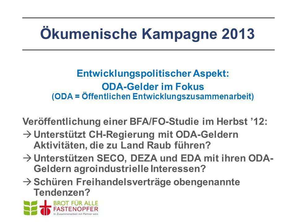 Ökumenische Kampagne 2013 Entwicklungspolitischer Aspekt: ODA-Gelder im Fokus (ODA = Öffentlichen Entwicklungszusammenarbeit) Veröffentlichung einer B