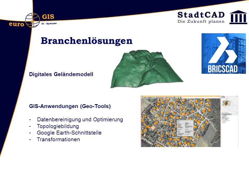 Branchenlösungen Digitales Geländemodell GIS-Anwendungen (Geo-Tools) - Datenbereinigung und Optimierung -Topologiebildung -Google Earth-Schnittstelle -Transformationen