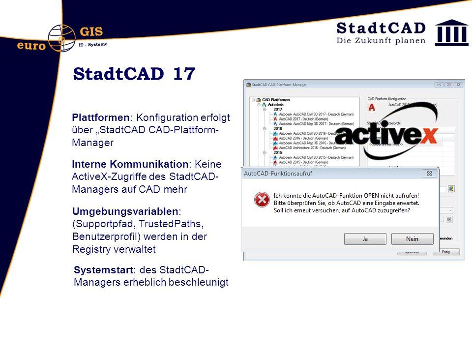 """StadtCAD 17 Interne Kommunikation: Keine ActiveX-Zugriffe des StadtCAD- Managers auf CAD mehr Plattformen: Konfiguration erfolgt über """"StadtCAD CAD-Plattform- Manager Umgebungsvariablen: (Supportpfad, TrustedPaths, Benutzerprofil) werden in der Registry verwaltet Systemstart: des StadtCAD- Managers erheblich beschleunigt"""