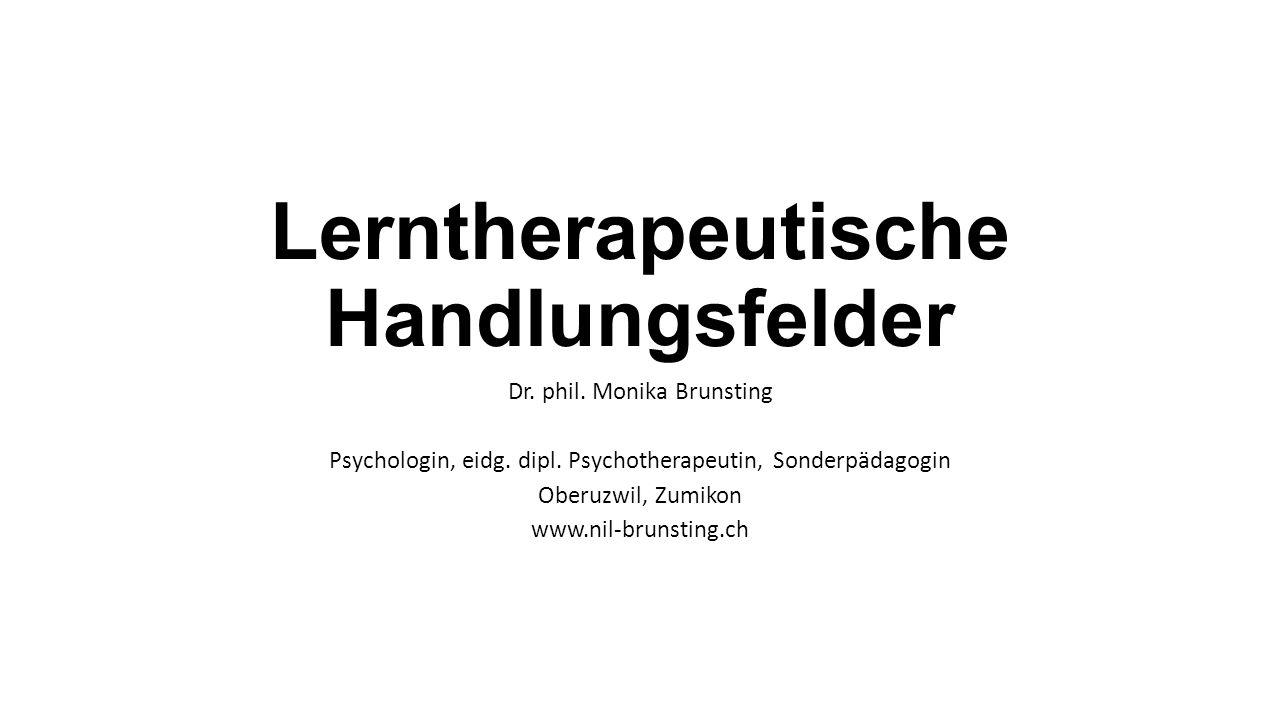 Lerntherapeutische Handlungsfelder Dr. phil. Monika Brunsting Psychologin, eidg.