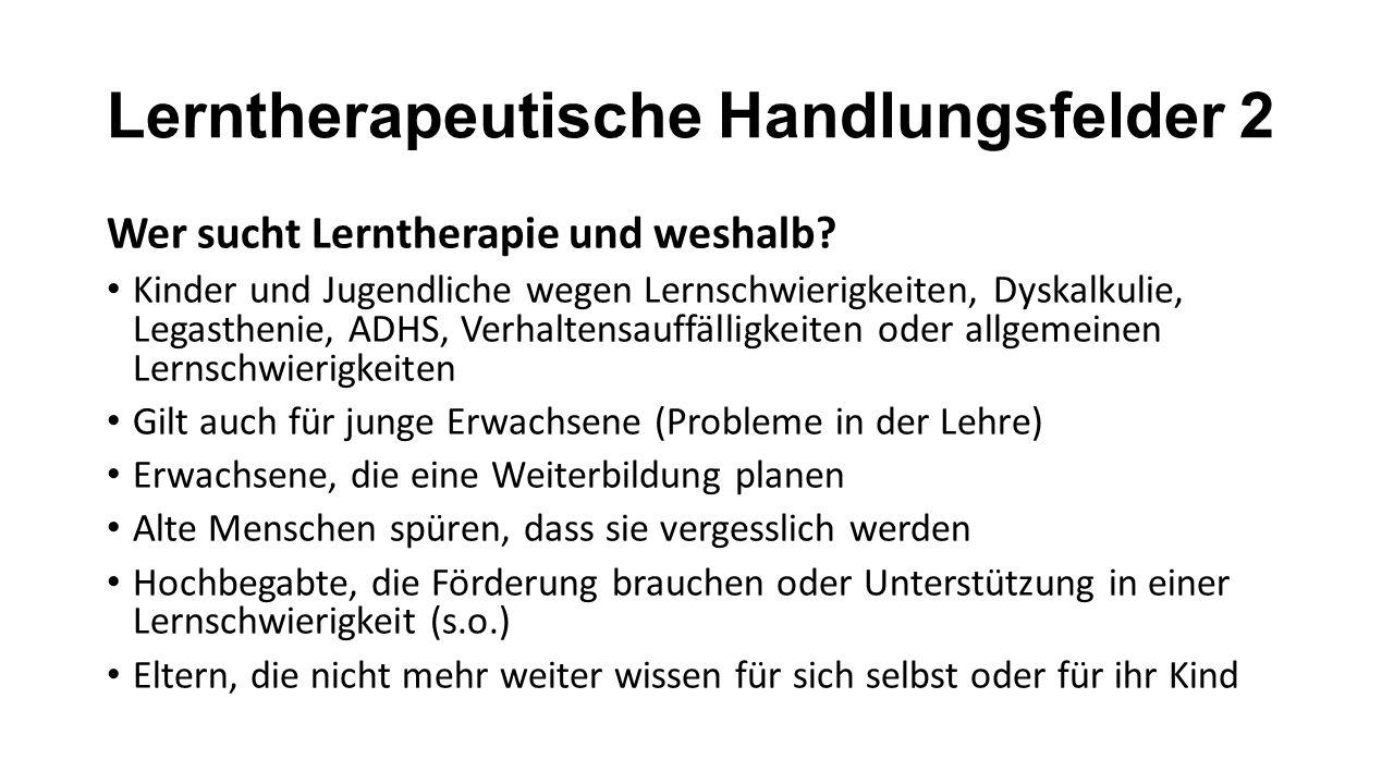 Lerntherapeutische Handlungsfelder 2 Wer sucht Lerntherapie und weshalb.