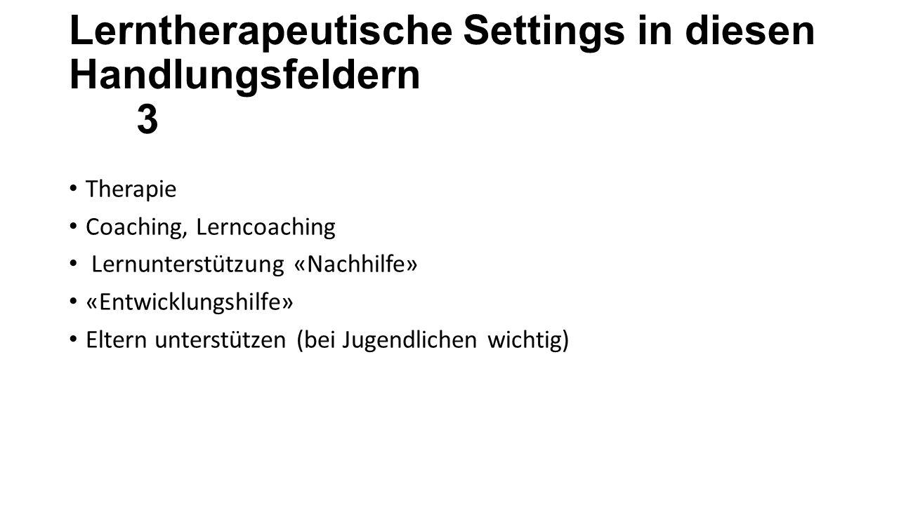 Lerntherapeutische Settings in diesen Handlungsfeldern 3 Therapie Coaching, Lerncoaching Lernunterstützung «Nachhilfe» «Entwicklungshilfe» Eltern unterstützen (bei Jugendlichen wichtig)