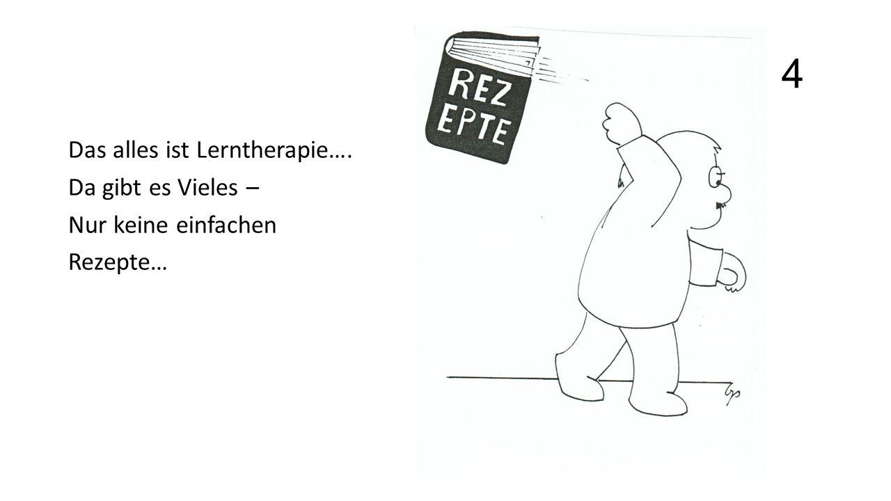 4 Das alles ist Lerntherapie…. Da gibt es Vieles – Nur keine einfachen Rezepte…