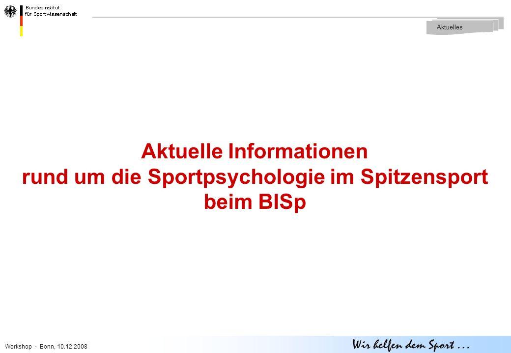 Workshop - Bonn, 10.12.2008 Aktuelle Informationen rund um die Sportpsychologie im Spitzensport beim BISp Aktuelles
