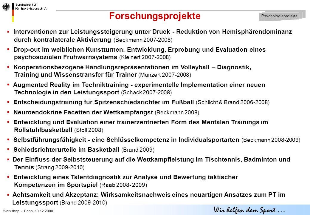 Workshop - Bonn, 10.12.2008 Forschungsprojekte Psychologieprojekte  Interventionen zur Leistungssteigerung unter Druck - Reduktion von Hemisphärendominanz durch kontralaterale Aktivierung (Beckmann 2007-2008)  Drop-out im weiblichen Kunstturnen.