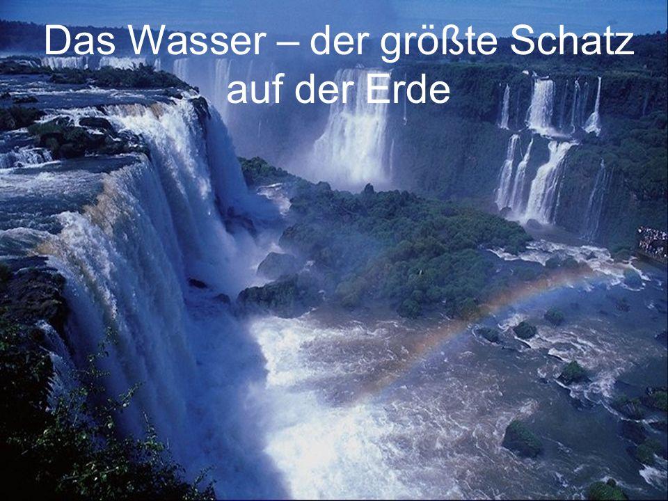 Das Wasser – der größte Schatz auf der Erde
