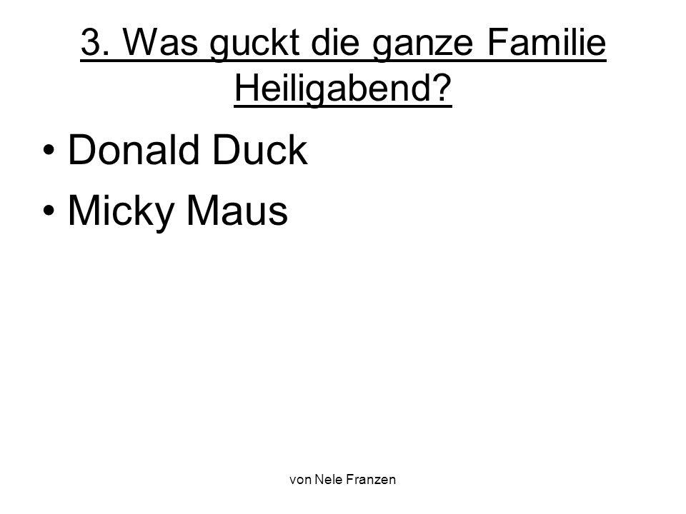 von Nele Franzen 3. Was guckt die ganze Familie Heiligabend? Donald Duck Micky Maus