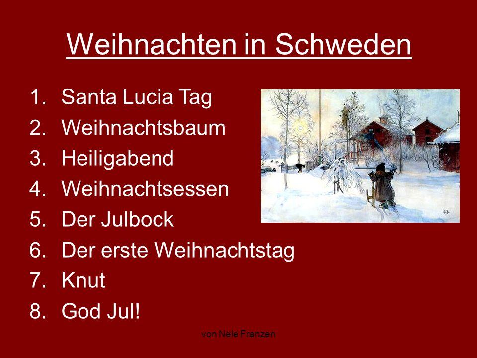 von Nele Franzen Weihnachten in Schweden 1.Santa Lucia Tag 2.Weihnachtsbaum 3.Heiligabend 4.Weihnachtsessen 5.Der Julbock 6.Der erste Weihnachtstag 7.