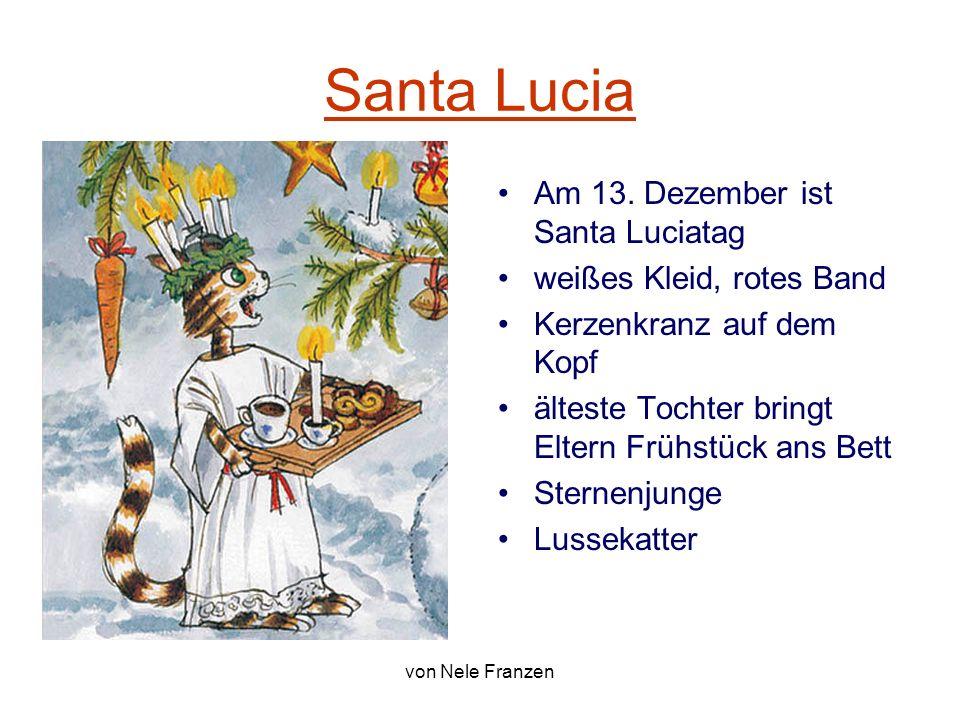 von Nele Franzen Santa Lucia Am 13. Dezember ist Santa Luciatag weißes Kleid, rotes Band Kerzenkranz auf dem Kopf älteste Tochter bringt Eltern Frühst