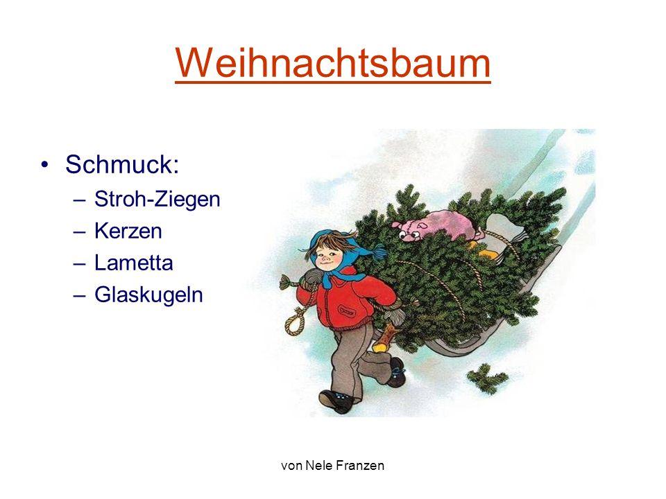 von Nele Franzen Weihnachtsbaum Schmuck: –Stroh-Ziegen –Kerzen –Lametta –Glaskugeln