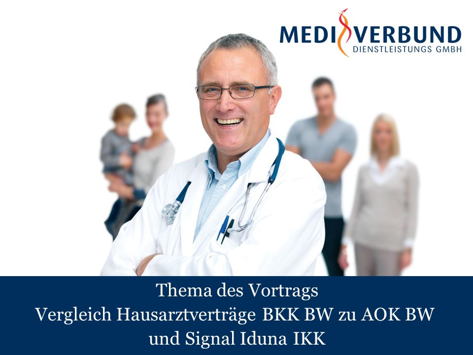 Thema des Vortrags Vergleich Hausarztverträge BKK BW zu AOK BW und Signal Iduna IKK