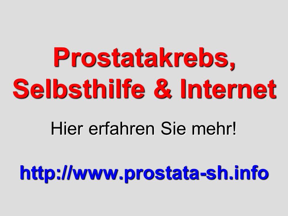 Prostatakrebs, Selbsthilfe & Internet Hier erfahren Sie mehr! http://www.prostata-sh.info