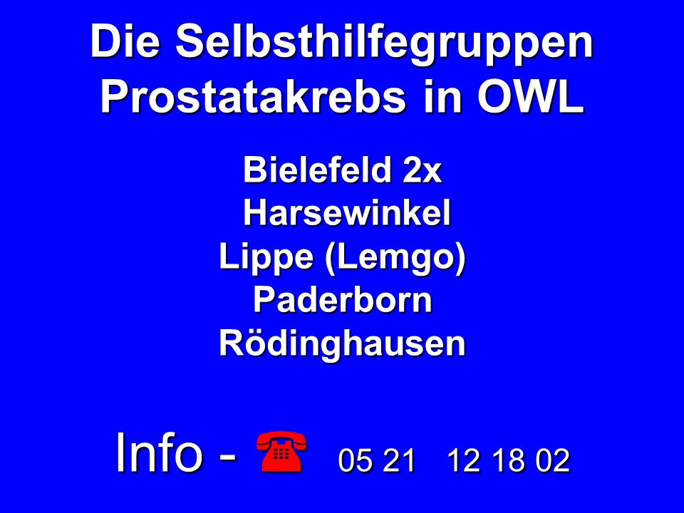 Die Selbsthilfegruppen Prostatakrebs in OWL Bielefeld 2x Harsewinkel Lippe (Lemgo) Paderborn Rödinghausen Info -  05 21 12 18 02