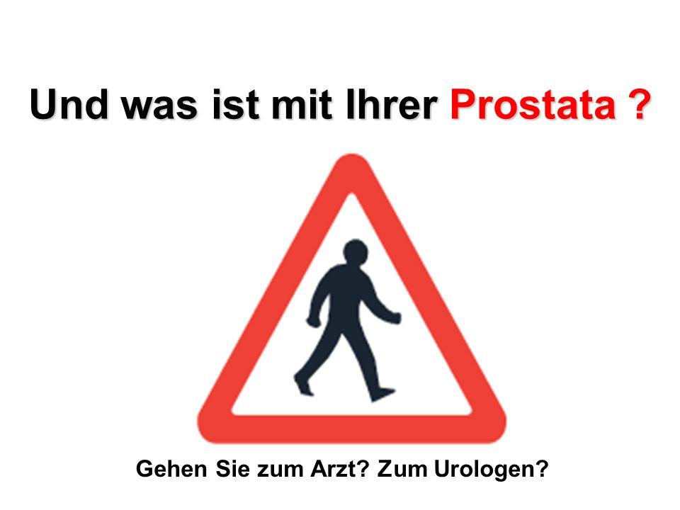 Und was ist mit Ihrer Prostata ? Gehen Sie zum Arzt? Zum Urologen?