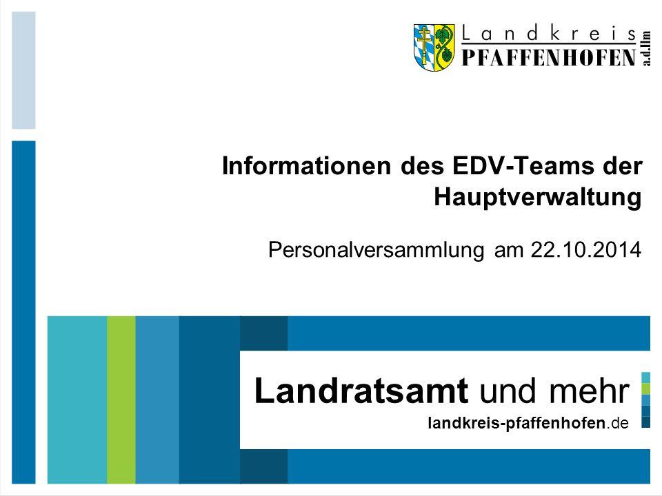 Personalversammlung am 22.10.2014 Informationen des EDV-Teams der Hauptverwaltung Landratsamt und mehr landkreis-pfaffenhofen.de