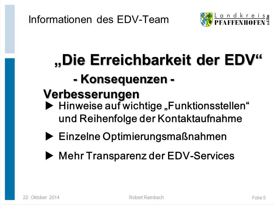 """22. Oktober 2014Robert Rambach Folie 5 """"Die Erreichbarkeit der EDV"""" - Konsequenzen - Verbesserungen """"Die Erreichbarkeit der EDV"""" - Konsequenzen - Verb"""
