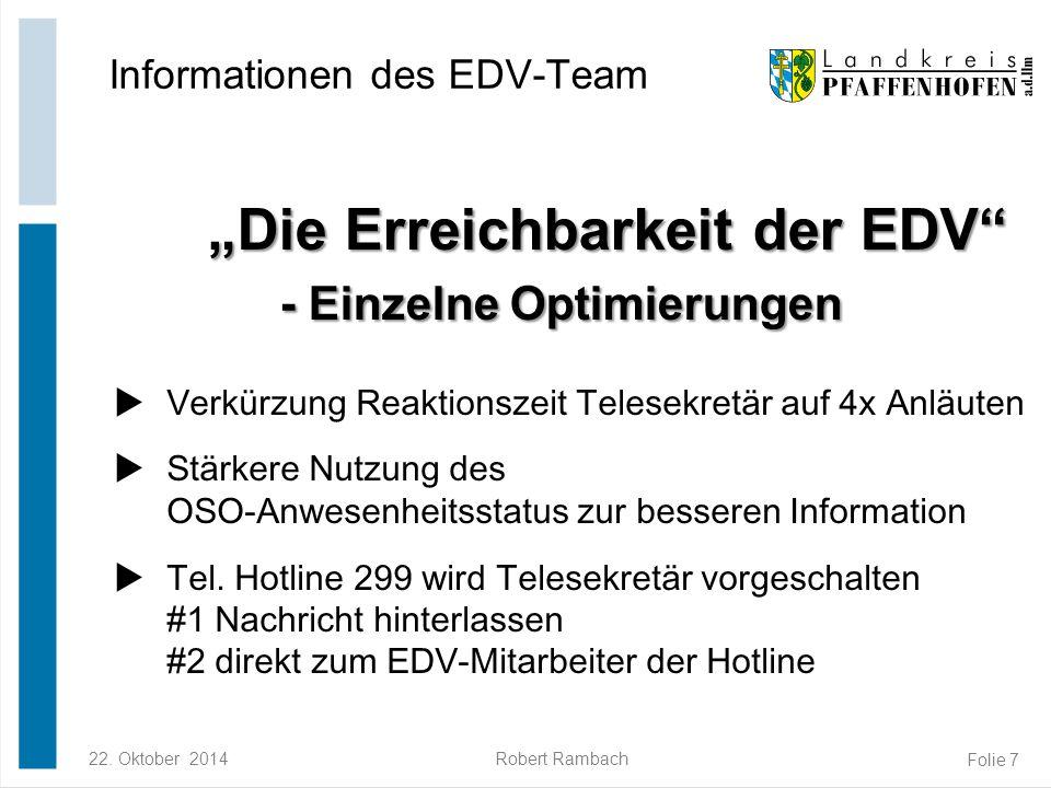 """22. Oktober 2014Robert Rambach Folie 7 """"Die Erreichbarkeit der EDV"""" - Einzelne Optimierungen """"Die Erreichbarkeit der EDV"""" - Einzelne Optimierungen Inf"""