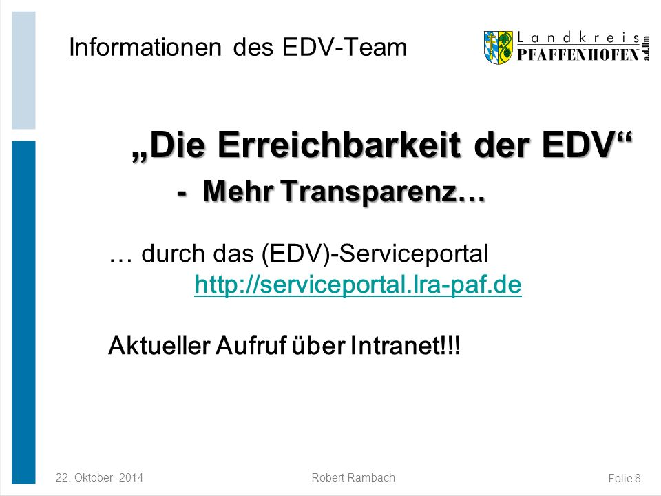 "22. Oktober 2014Robert Rambach Folie 8 ""Die Erreichbarkeit der EDV"" - Mehr Transparenz… ""Die Erreichbarkeit der EDV"" - Mehr Transparenz… Informationen"