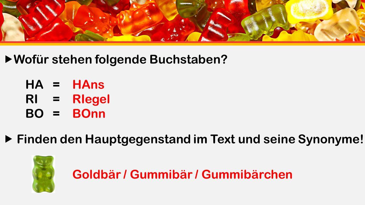 HA= RI= BO= HAns RIegel BOnn Goldbär / Gummibär / Gummibärchen  Wofür stehen folgende Buchstaben.