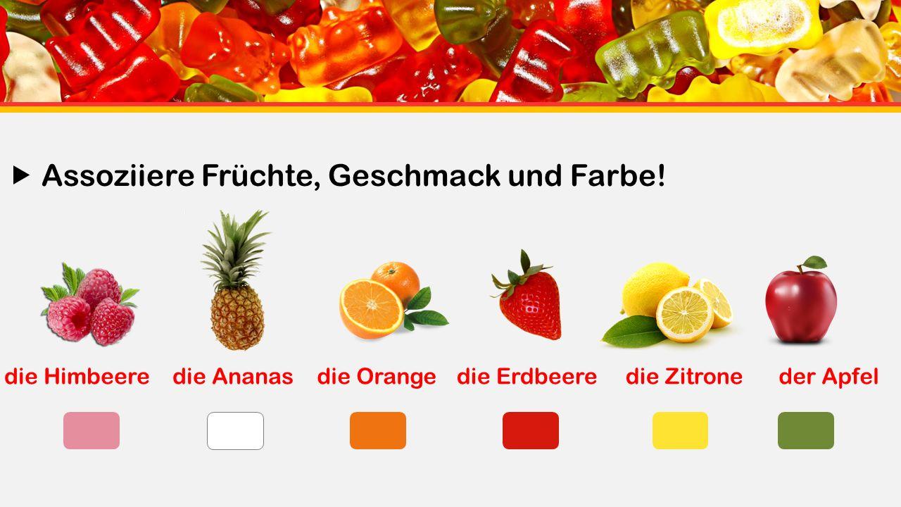 die Himbeeredie Ananasdie Orangedie Erdbeeredie Zitroneder Apfel  Assoziiere Früchte, Geschmack und Farbe!