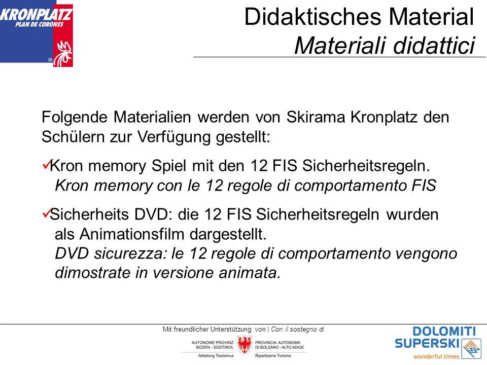 Mit freundlicher Unterstützung von | Con il sostegno di Didaktisches Material Materiali didattici Folgende Materialien werden von Skirama Kronplatz den Schülern zur Verfügung gestellt: Kron memory Spiel mit den 12 FIS Sicherheitsregeln.