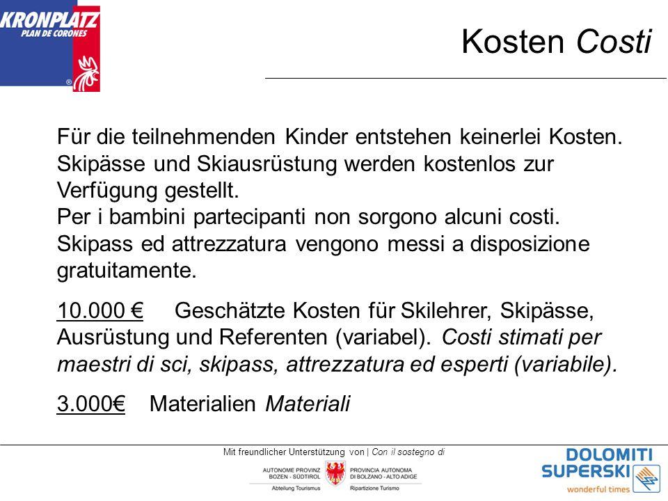 Mit freundlicher Unterstützung von | Con il sostegno di Kosten Costi Für die teilnehmenden Kinder entstehen keinerlei Kosten. Skipässe und Skiausrüstu