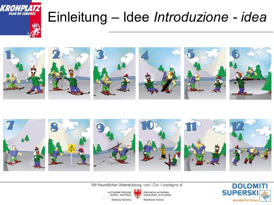 Mit freundlicher Unterstützung von | Con il sostegno di Einleitung – Idee Introduzione - idea