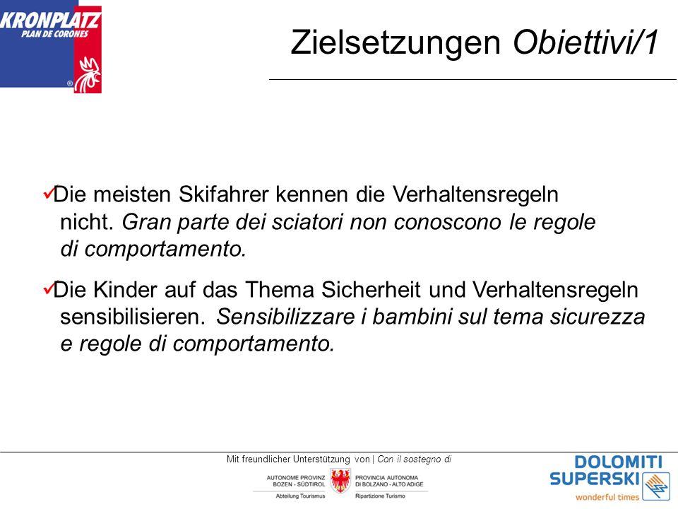 Mit freundlicher Unterstützung von | Con il sostegno di Zielsetzungen Obiettivi/1 Die meisten Skifahrer kennen die Verhaltensregeln nicht.