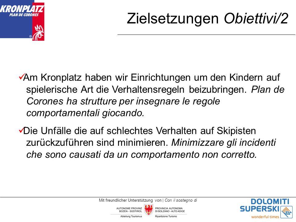 Mit freundlicher Unterstützung von | Con il sostegno di Am Kronplatz haben wir Einrichtungen um den Kindern auf spielerische Art die Verhaltensregeln beizubringen.