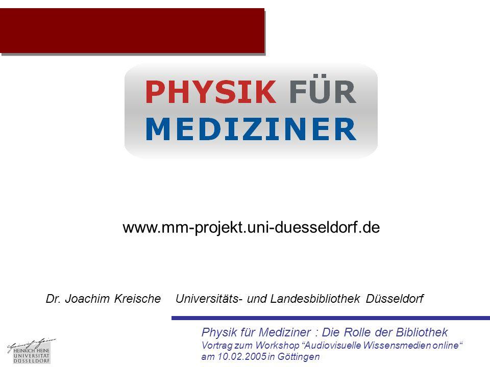 """Physik für Mediziner : Die Rolle der Bibliothek Vortrag zum Workshop """"Audiovisuelle Wissensmedien online"""" am 10.02.2005 in Göttingen Projektidee Dr. J"""