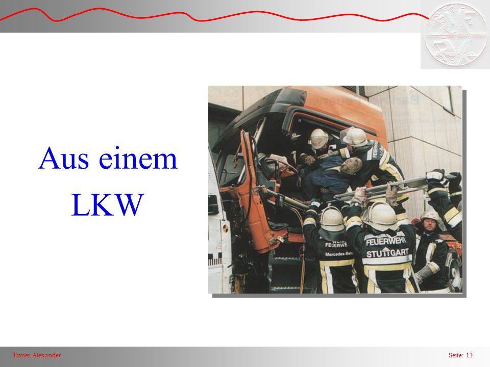 """Seite: 14Ermer Alexander Rettung aus einem LKW Kritisch: –Einsatzhöhe (um 1.80 m) –Verstärke Kabinenkonstruktion, da oft Frontlenker –keine """"Knautschzone"""