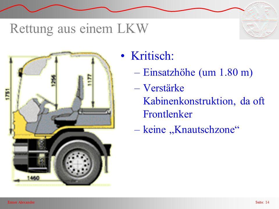 """Seite: 14Ermer Alexander Rettung aus einem LKW Kritisch: –Einsatzhöhe (um 1.80 m) –Verstärke Kabinenkonstruktion, da oft Frontlenker –keine """"Knautschz"""