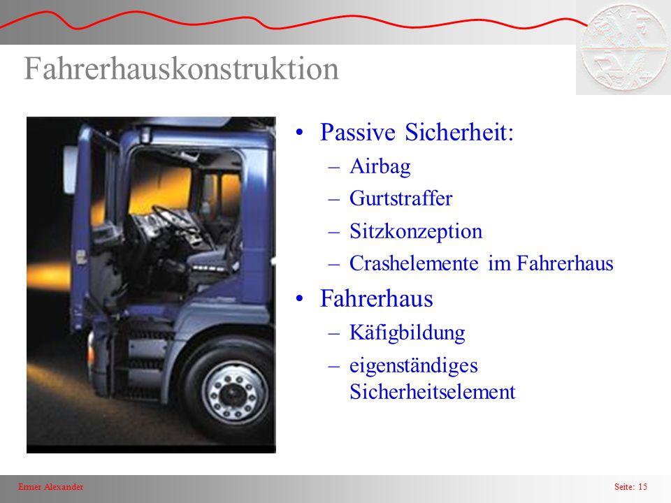 Seite: 15Ermer Alexander Fahrerhauskonstruktion Passive Sicherheit: –Airbag –Gurtstraffer –Sitzkonzeption –Crashelemente im Fahrerhaus Fahrerhaus –Käf