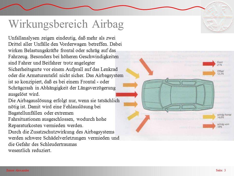 Seite: 3Ermer Alexander Wirkungsbereich Airbag Unfallanalysen zeigen eindeutig, daß mehr als zwei Drittel aller Unfälle den Vorderwagen betreffen. Dab