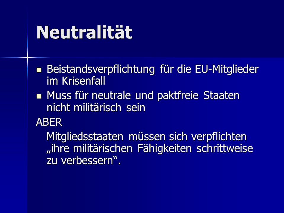 """Neutralität Beistandsverpflichtung für die EU-Mitglieder im Krisenfall Beistandsverpflichtung für die EU-Mitglieder im Krisenfall Muss für neutrale und paktfreie Staaten nicht militärisch sein Muss für neutrale und paktfreie Staaten nicht militärisch seinABER Mitgliedsstaaten müssen sich verpflichten """"ihre militärischen Fähigkeiten schrittweise zu verbessern ."""