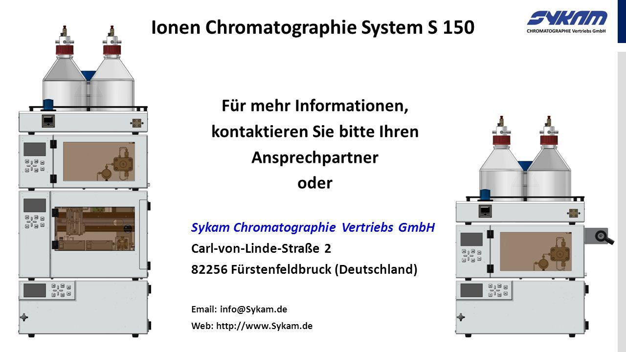 Ionen Chromatographie System S 150 Für mehr Informationen, kontaktieren Sie bitte Ihren Ansprechpartner oder Sykam Chromatographie Vertriebs GmbH Carl