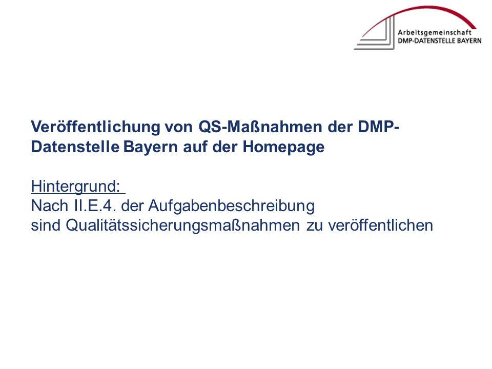Veröffentlichung von QS-Maßnahmen der DMP- Datenstelle Bayern auf der Homepage Hintergrund: Nach II.E.4.