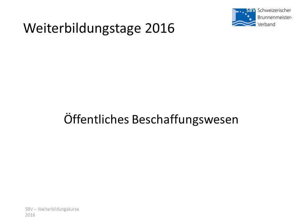 Weiterbildungstage 2016 Öffentliches Beschaffungswesen SBV – Weiterbildungskurse 2016