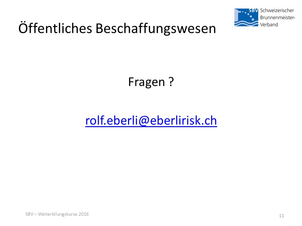 Öffentliches Beschaffungswesen Fragen rolf.eberli@eberlirisk.ch SBV – Weiterbilungskurse 2016 11