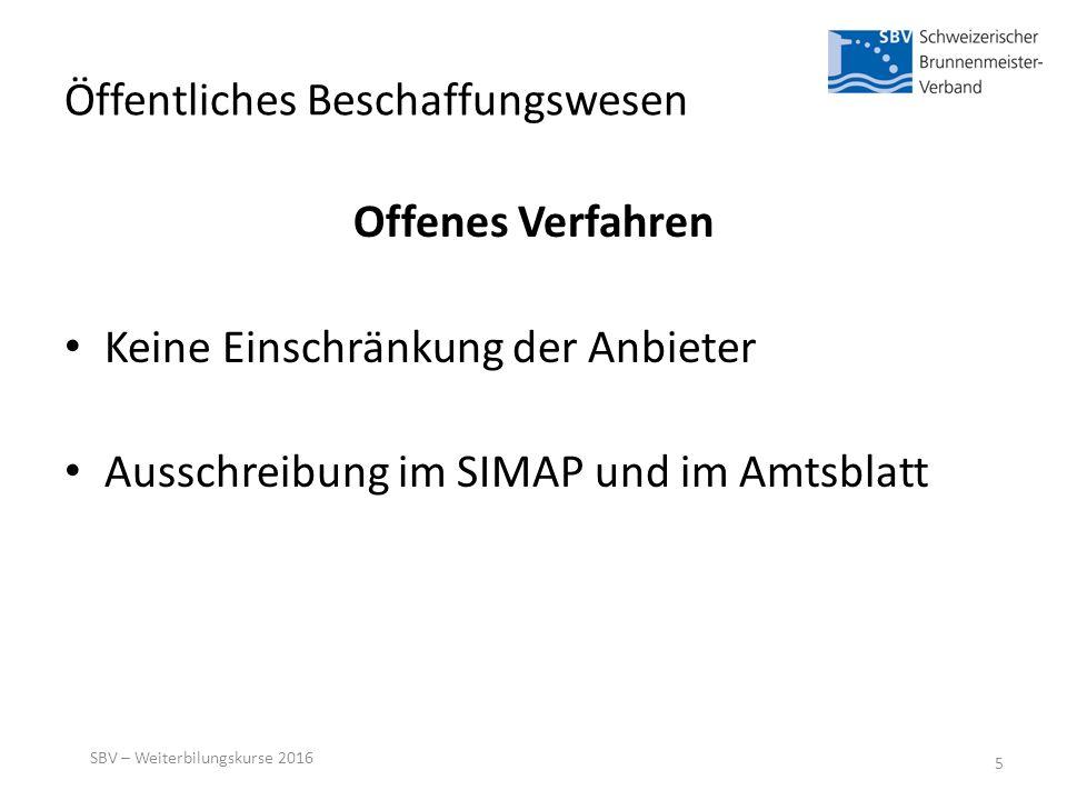 Öffentliches Beschaffungswesen Offenes Verfahren Keine Einschränkung der Anbieter Ausschreibung im SIMAP und im Amtsblatt SBV – Weiterbilungskurse 2016 5
