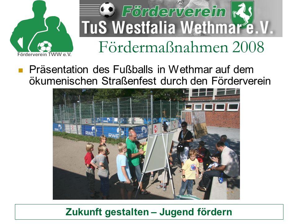 Zukunft gestalten – Jugend fördern Fördermaßnahmen 2008 Präsentation des Fußballs in Wethmar auf dem ökumenischen Straßenfest durch den Förderverein