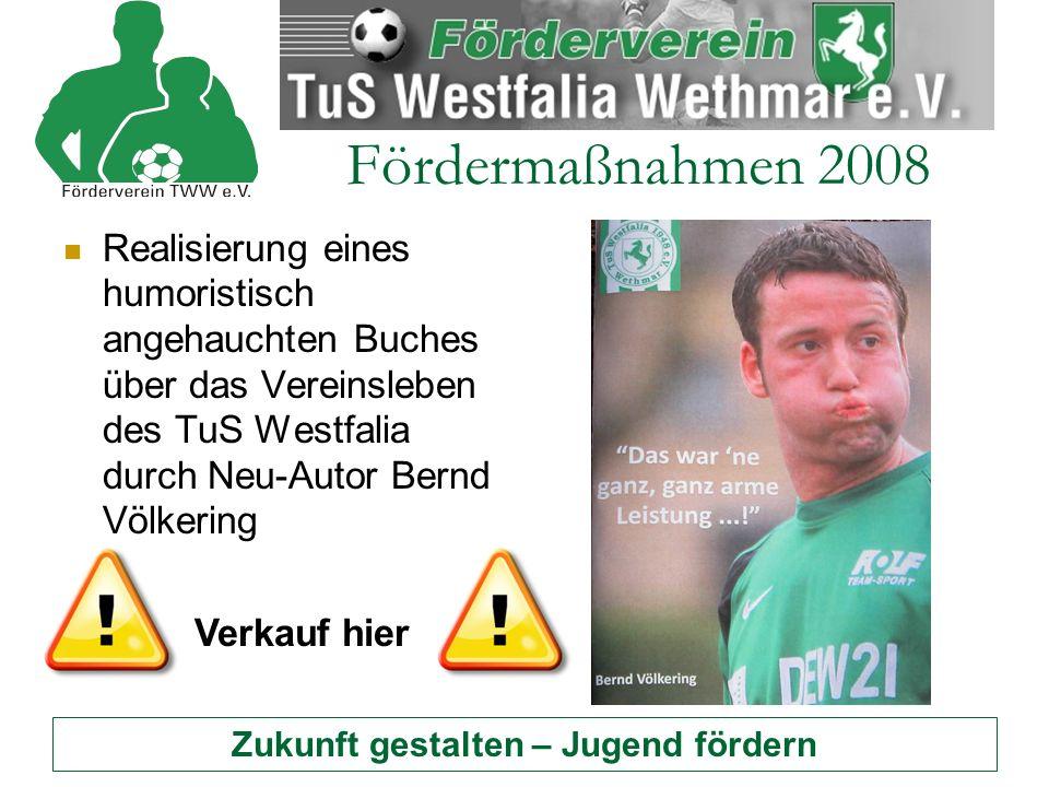 Zukunft gestalten – Jugend fördern Fördermaßnahmen 2008 Realisierung eines humoristisch angehauchten Buches über das Vereinsleben des TuS Westfalia durch Neu-Autor Bernd Völkering Verkauf hier