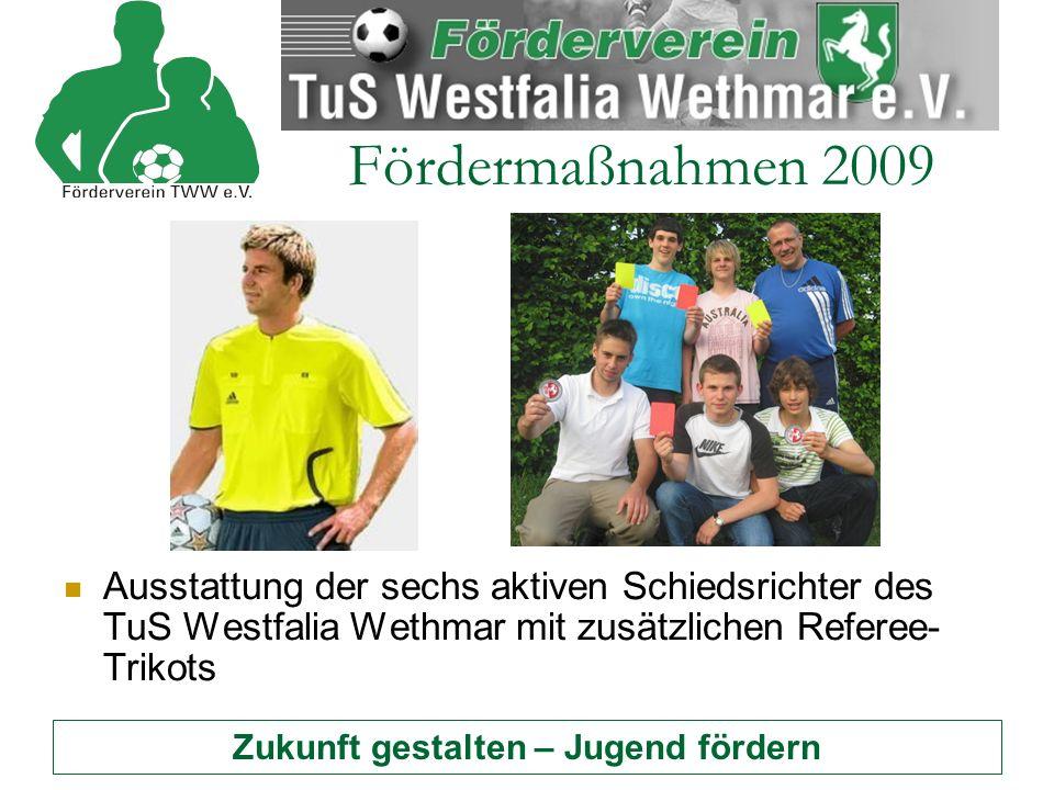 Zukunft gestalten – Jugend fördern Fördermaßnahmen 2009 Ausstattung der sechs aktiven Schiedsrichter des TuS Westfalia Wethmar mit zusätzlichen Referee- Trikots