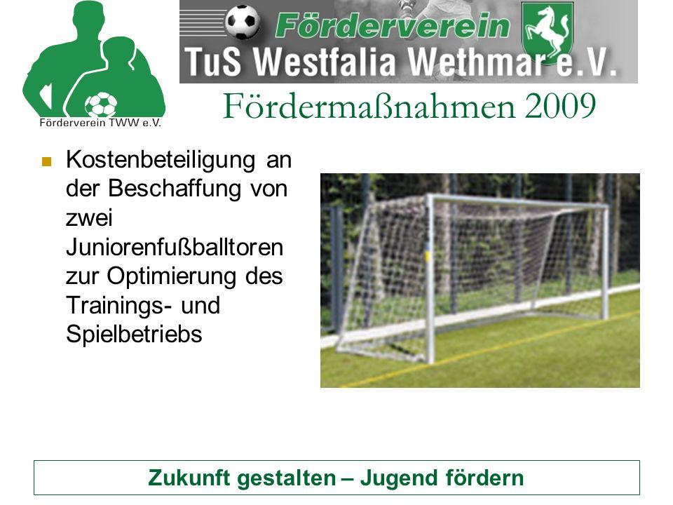 Zukunft gestalten – Jugend fördern Fördermaßnahmen 2009 Kostenbeteiligung an der Beschaffung von zwei Juniorenfußballtoren zur Optimierung des Trainings- und Spielbetriebs