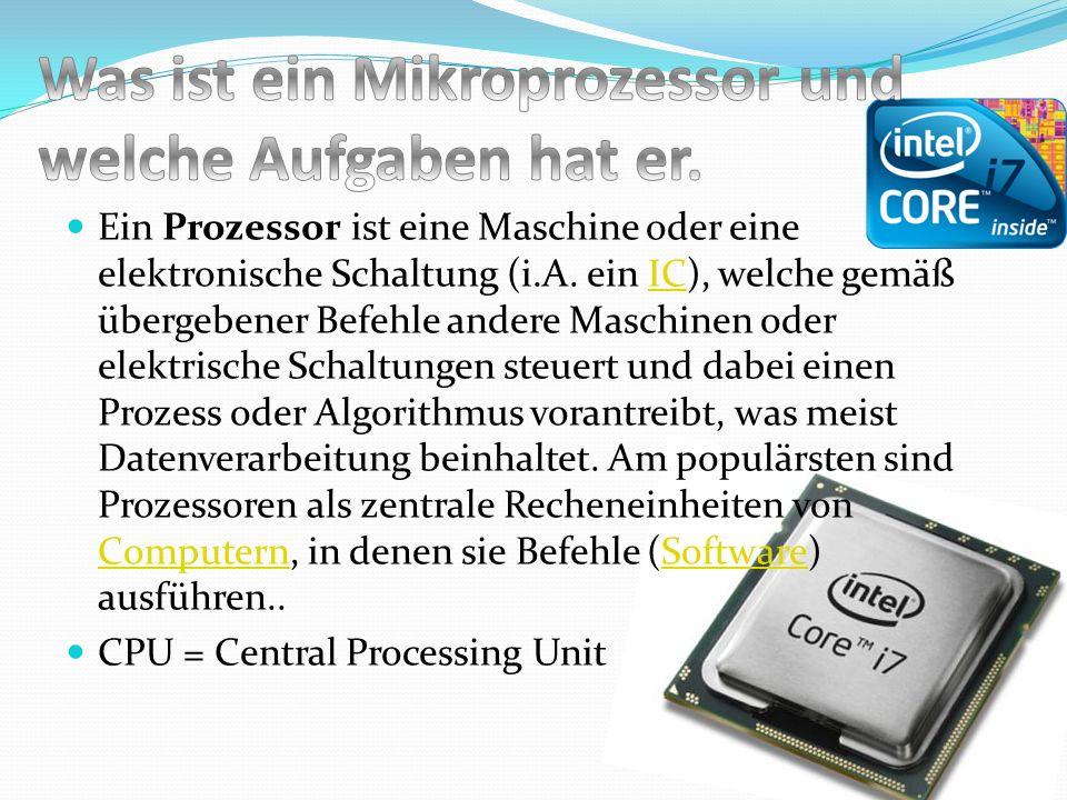 Ein Prozessor ist eine Maschine oder eine elektronische Schaltung (i.A. ein IC), welche gemäß übergebener Befehle andere Maschinen oder elektrische Sc