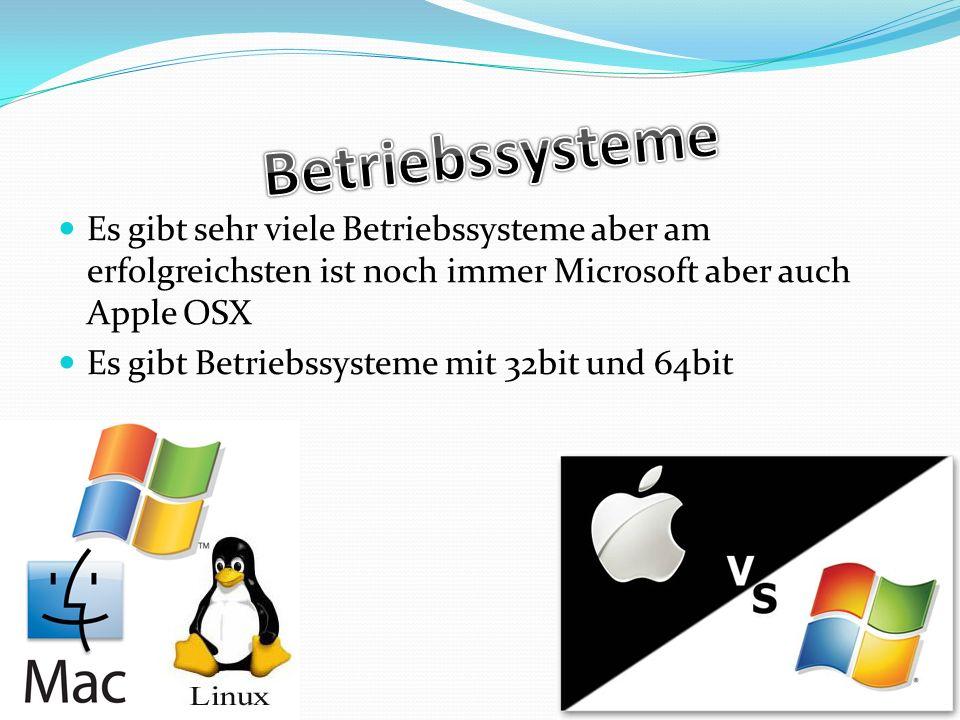 Es gibt sehr viele Betriebssysteme aber am erfolgreichsten ist noch immer Microsoft aber auch Apple OSX Es gibt Betriebssysteme mit 32bit und 64bit